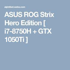 ASUS ROG Strix Hero Edition [ i7-8750H + GTX 1050Ti ]