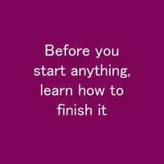 Before you start anything, learn how to finish it Habit Quotes, One Life, It Is Finished, Learning, Studying, Teaching