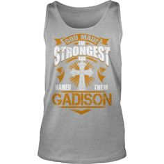 GADISON shirt. God made the strongest and named them GADISON - GADISON Shirt, GADISON Hoodie, GADISON Hoodies, GADISON Year, GADISON Name, GADISON Birthday #gift #ideas #Popular #Everything #Videos #Shop #Animals #pets #Architecture #Art #Cars #motorcycles #Celebrities #DIY #crafts #Design #Education #Entertainment #Food #drink #Gardening #Geek #Hair #beauty #Health #fitness #History #Holidays #events #Home decor #Humor #Illustrations #posters #Kids #parenting #Men #Outdoors #Photography…