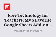 Free Technology for Teachers: My 5 Favorite Google Sheets Add-ons & How to Use Them http://flip.it/gMoOI