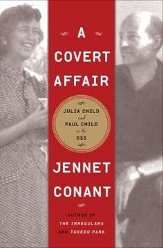 """A Covert Affair: The Adventures of Julia Child and Paul Child in the OSS"""" by Jennet Conant."""