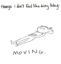 things I didn't feel like doing today - MOVING