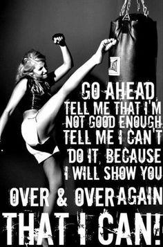 Sigue adelante ! Dime que no soy  suficientemente buena . Dime que no puedo hacerlo . Te demostrare una y otra vez , que si puedo . . .
