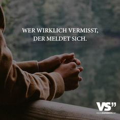 Wer wirklich vermisst, der meldet sich – Who really misses, the logs – the Top Quotes, Wise Quotes, Words Quotes, Inspirational Quotes, Sayings, Movie Quotes, German Quotes, German Words, Cry For Help