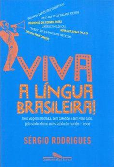 VIVA A LINGUA BRASILEIRA!: UMA VIAGEM AMOROSA, SEM CARETICE E SEM VALE-TUDO…