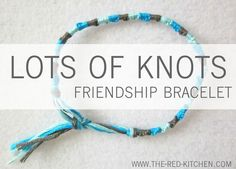 the red kitchen: Lots of Knots Friendship Bracelet (A Tutorial In 6 Easy Steps) via the red kitchen http://www.the-red-kitchen.com/2012/01/lots-of-knots-friendship-bracelet.html