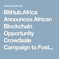 BitHub.Africa Announces African Blockchain Opportunity Crowdsale Campaign to Foster Region's Cryptocurrency Ecosystem :: A FREE Social Digital Signage Software - Everyone Broadcasts Now