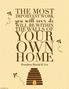 The most important work love quotes family home truth real