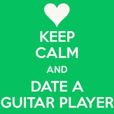 KEEP CALM AND DATE A GUITAR PLAYER - KEEP CALM AND CARRY ON Image Generator - brought to you by the Ministry of Information