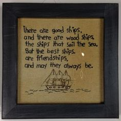 """""""There are good ships, and there are wood ships, The ships that sail the sea. But the best ships, are friendships, And may they always be."""" We love this quote and were so excited when we found it stit"""