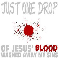 Just One Drop Of Jesus Blood Washed Away My Sins by Mychristianshirts on Etsy