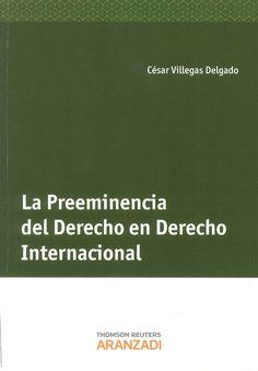 La preeminencia del derecho en derecho internacional: the rule of law among nations de César Armando Villegas Delgado; prólogo de Daniel García San José, 2013