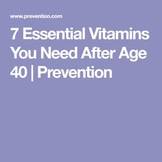 7 Essential Vitamins You Need After Age 40 | Prevention