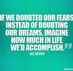 Imagine how much in life we'd accomplish !