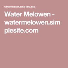 Water Melowen - watermelowen.simplesite.com
