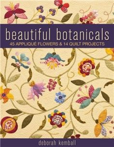 Beautiful Botanicals:  45 Applique Flowers & 14 Quilt Projects.  This is a very nice, complete book.