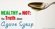 Beware: agave is actually WORSE than the well documented dangerous sweeteners that you're avoiding such as high fructose corn syrup (HFCS)! http://articles.mercola.com/sites/articles/archive/2010/03/30/beware-of-the-agave-nectar-health-food.aspx