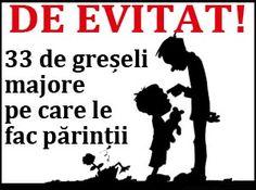 GHID PRACTIC: 33 de greseli majore de evitat in educatia copilului tau   Comportament și dezvoltare