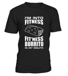 """# I'm into Fitness Burrito in My Mouth Statement T-Shirt .  Special Offer, not available in shops      Comes in a variety of styles and colours      Buy yours now before it is too late!      Secured payment via Visa / Mastercard / Amex / PayPal      How to place an order            Choose the model from the drop-down menu      Click on """"Buy it now""""      Choose the size and the quantity      Add your delivery address and bank details      And that's it!      Tags: Hispanics and Americans know…"""