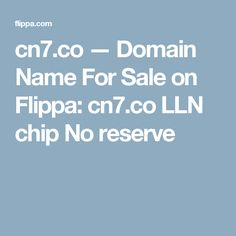 cn7.co — Domain Name For Sale on Flippa: cn7.co LLN chip No reserve