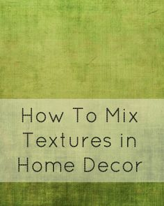 How to use textures in your home decor- fun read.