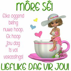 Ek hoop jou dag is vol verassings! Morning Blessings, Good Morning Wishes, Good Morning Quotes, Daily Quotes, Life Quotes, Quotes Quotes, Lekker Dag, Afrikaanse Quotes, Goeie Nag