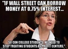 We are paying their interest…I'm really starting to love Elizabeth Warren.