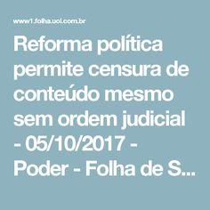 Reforma política permite censura de conteúdo mesmo sem ordem judicial - 05/10/2017 - Poder - Folha de S.Paulo