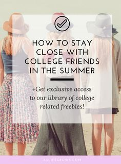 Trying to stay close with college friends in the summer? Here are a few simple tips!