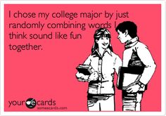 I chose my college major by just randomly combining words I think sound like fun together...... do not let it be you! Come see us help Someecards, Funny Cute, Hilarious, Funny Stuff, Funny Things, Random Stuff, Random Humor, Adele, Mariana