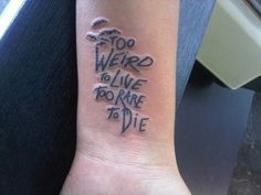 f6346b15f146a Too Weird to Live Too Rare to Die, this is the tattoo I have wanted