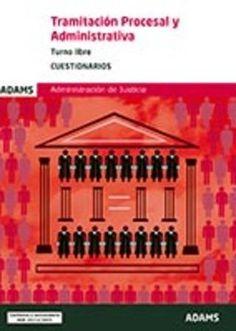 Tramitación procesal y administrativa : turno libre : cuestionarios.-- Madrid : Adams, D.L. 2016.
