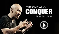 Francis Chan: The One Who Conquer