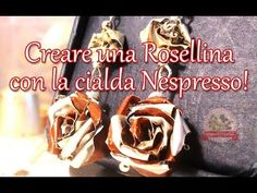 Tutorial Rosellina con capsula Nespresso ☕ Recycling coffee capsules - Little rose - YouTube