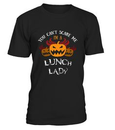 Halloween Costume  You Can T Scare Me I M A Lunch Lady  Funny Halloween T-shirt, Best Halloween T-shirt
