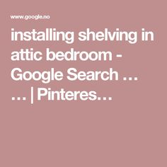 installing shelving in attic bedroom - Google Search … … | Pinteres…