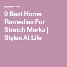 9 Best Home Remedies For Stretch Marks   Styles At Life
