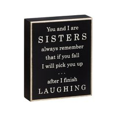 You And I Are Sisters Always Remember That If You Fall I Will Pick You Up... After I Finish Laughing Wooden Sign Collins http://www.amazon.com/dp/B00S1OPJPI/ref=cm_sw_r_pi_dp_JNdSub1GFWCBB
