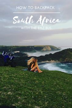 From wild Coffee Bay to green Hogsback and coastal Jbay, backpacking through South Africa is best done with the Baz Bus. Here's how: