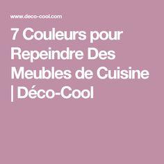 7 Couleurs pour Repeindre Des Meubles de Cuisine |Déco-Cool