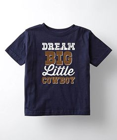Take a look at this Navy 'Dream Big Little Cowboy' Tee - Toddler & Boys today!