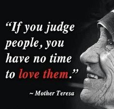 If you judge people, you have no time to love them - Mother Teresa | lucidpractice.com