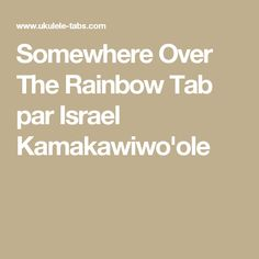 Somewhere Over The Rainbow tablature ukulélé de Israel Kamakawiwo'ole, free uke tab and chords Ukulele Tabs, Somewhere Over, Over The Rainbow, Israel, Tablature, Music