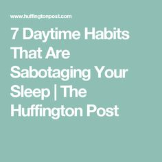 7 Daytime Habits That Are Sabotaging Your Sleep | The Huffington Post