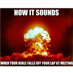 How it sounds when your Bible falls off your lap at meeting. So true. Or any of your study books as you try to get your child to stay seated ; Jehovah's Witnesses Humor, Jw Jokes, Jw Humor, Christian Memes, Bible Truth, Thats The Way, Learn To Love, Laugh Out Loud, The Funny
