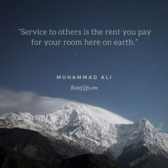 """""""Service to others is the rent you pay for your room here on earth."""" Muhammad Ali Quotes"""