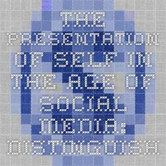 The Presentation of Self in the Age of Social Media: Distinguishing Performances and Exhibitions Online