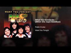 Provided to YouTube by Universal Music Group North America What You Gonna Do (When She Says Goodbye) · Pablo Cruise Want You Tonight ℗ 1977 A&M Records Relea...