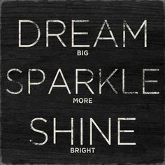 Dream, Sparkle, Shine.
