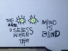 """all-class: all-class """"The eyes are useless when the mind is blind"""" Holland, 2013 art art graffiti art graffiti definition art graffiti quotes art graffiti words art quotes wall art quotes The Words, Citations Grunge, Arte Punk, Grunge Quotes, Quote Aesthetic, Aesthetic Eyes, Favim, Soft Grunge, Grunge Art"""
